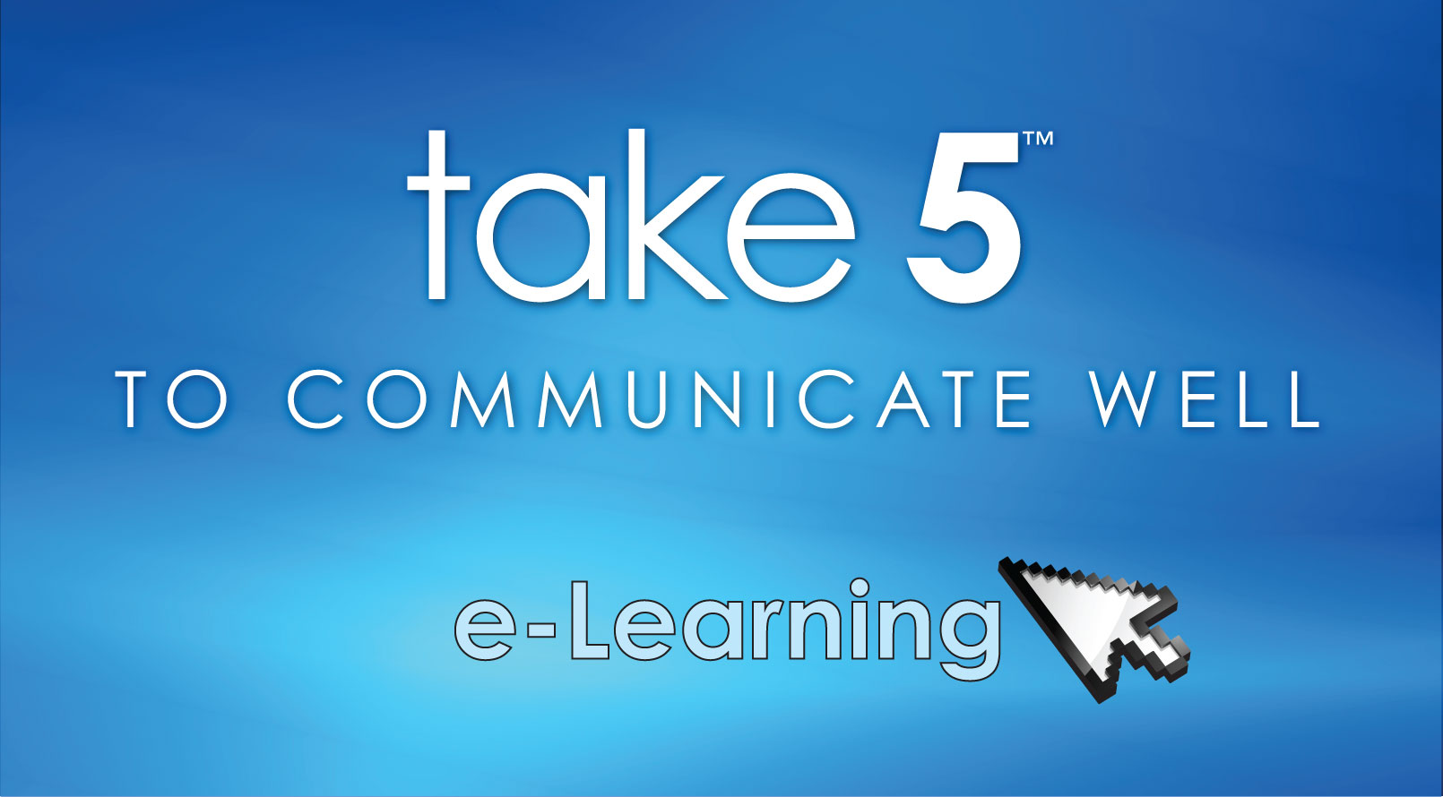 take 5 to communicate well e-learning, communication e-learning, tips to communicate well