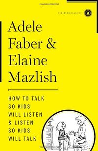 How-to-Talk-so-Kids-Will-Listen-Adele-Faber-Elaine-Mazlish