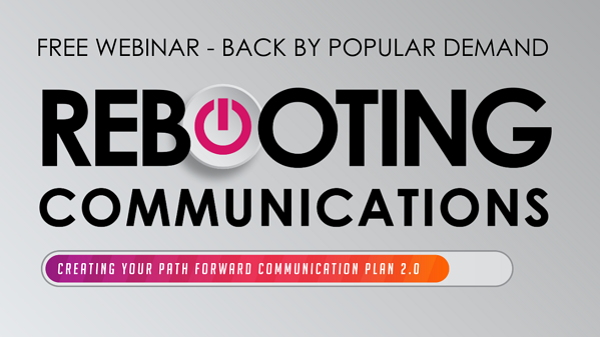 Rebooting Communications Webinar Back by Popular Demand