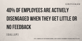 40 percent of employees are disengaged with little or no feedback